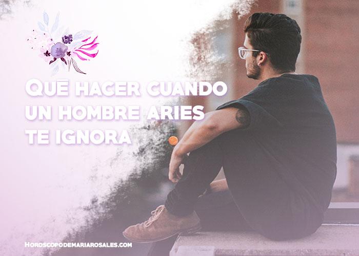 Qué Puedes Hacer Si Un Hombre Aries Te Ignora Horóscopo De Maria Rosales